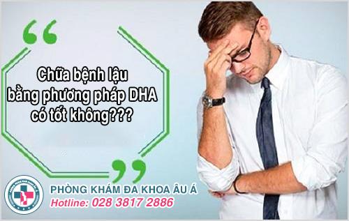 Điều trị bệnh lậu bằng phương pháp DHA có tốt không?