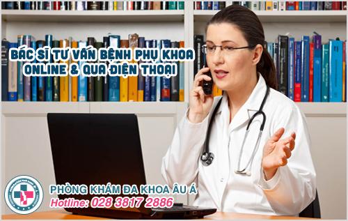 Bác sĩ tư vấn bệnh phụ khoa online và qua điện thoại miễn phí
